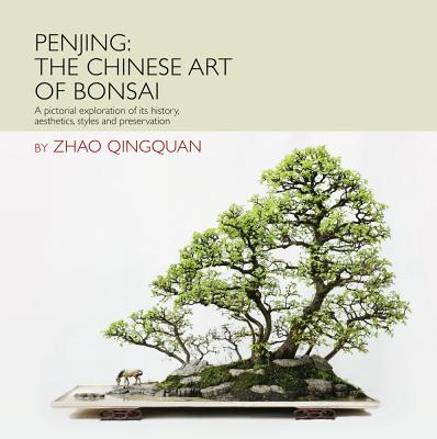 Penjing: The Art of Chinese Bonsai By Qingquan, Zhao/ Le, Huang (PHT)/ Xuenian, Han (PHT)/ Kempinski, Rob (FRW)